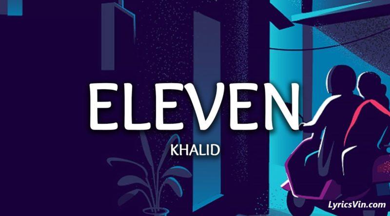 Eleven Lyrics Khalid