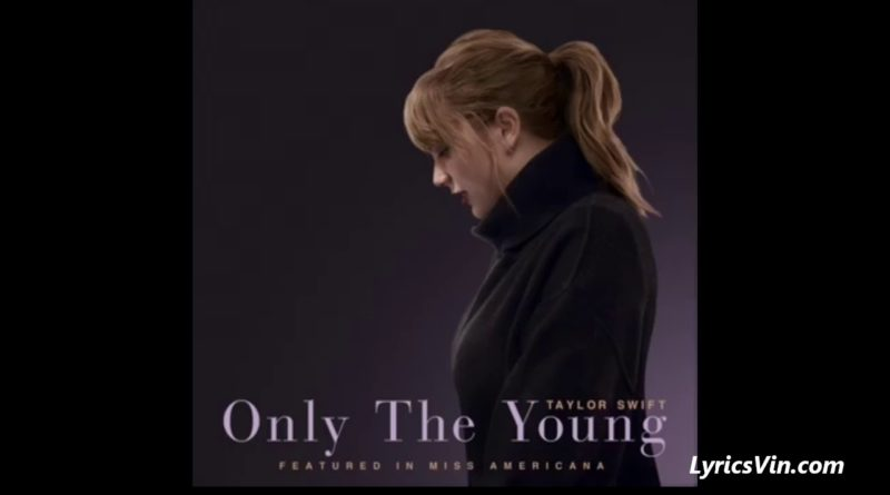 Only The Young Lyrics - Taylor Swift
