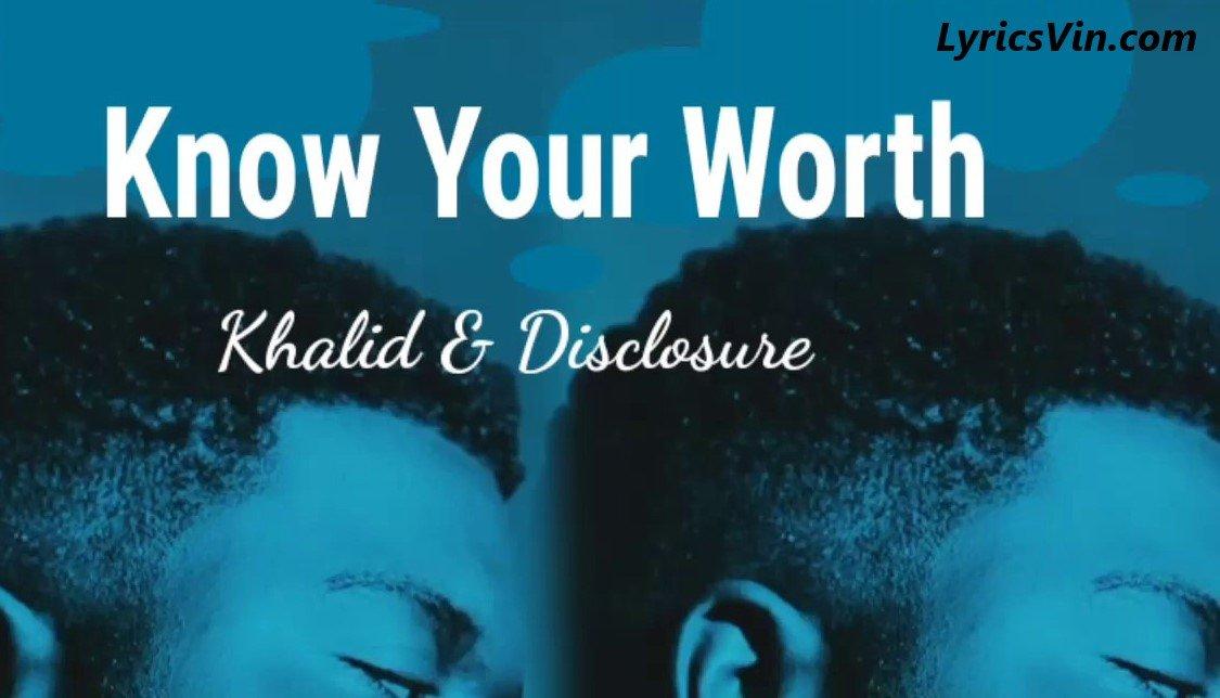 Know Your Worth Lyrics   Khalid & Disclosure - LyricsVin